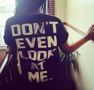 shirt dont look at me funny cute rude edgy hipster black white oversized t-shirt quote on it message black shirt oversized black shirt oversized shirt message tshirt t-shirt dont give a fuck don't let idiots ruin your day want nedd print don't even look at me casual adorable