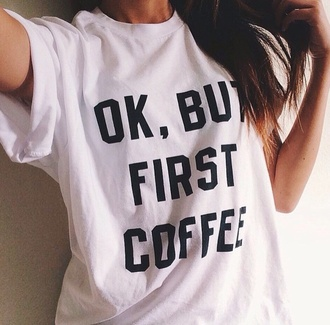 t-shirt coffee quote on it funny white t-shirt