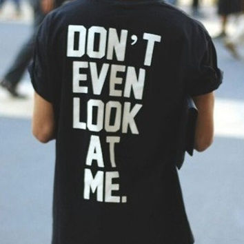Dont even look at me UNISEX tshirts shirts shirt top women men on Wanelo