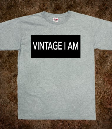 Vintage I am - Fancy Inu - Skreened T-shirts, Organic Shirts, Hoodies, Kids Tees, Baby One-Pieces and Tote Bags Custom T-Shirts, Organic Shirts, Hoodies, Novelty Gifts, Kids Apparel, Baby One-Pieces | Skreened - Ethical Custom Apparel