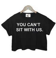 You cant sit with us crop top