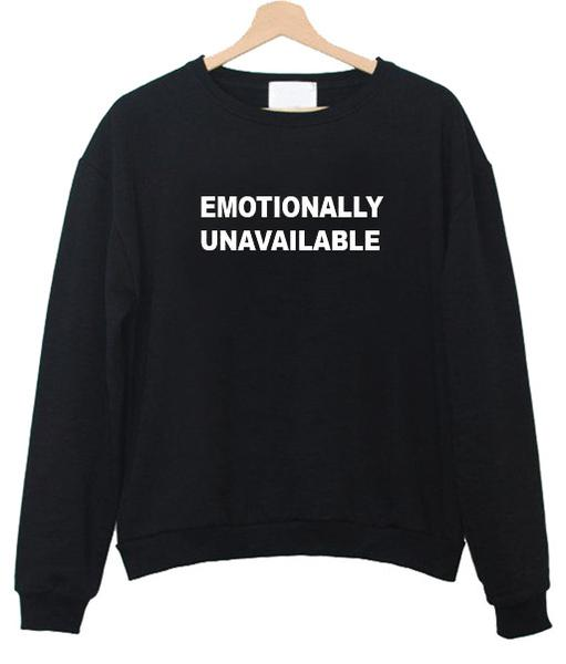 Emotionally unavailable Unisex Sweatshirts
