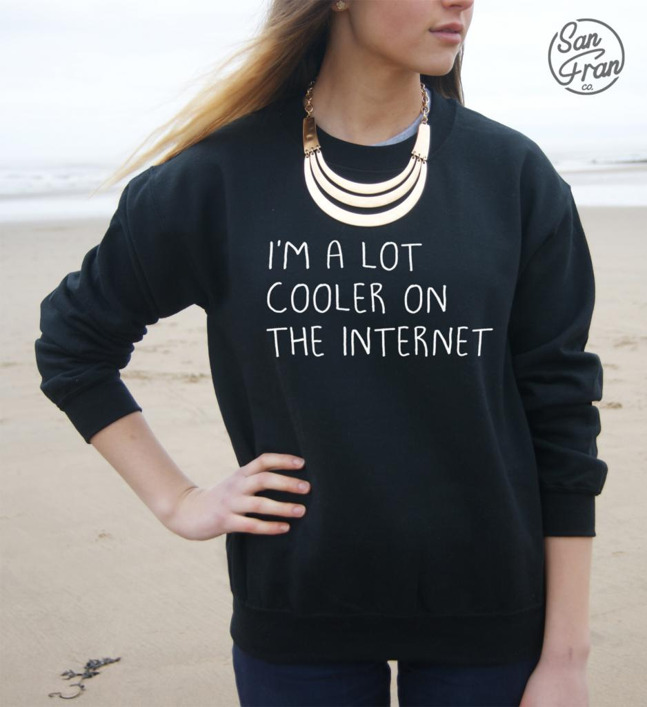 *I'M A LOT COOLER ON THE INTERNET Jumper Sweater TUMBLR Hipster Sweatshirt Im * | eBay
