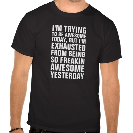 J'essaye d'être aujourd'hui impressionnant mais je t-shirts de Zazzle.fr