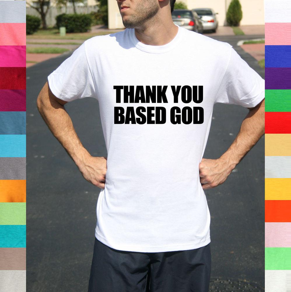 Thank you based god internet meme 9gag imgur reddit lil b for Best custom t shirts reddit