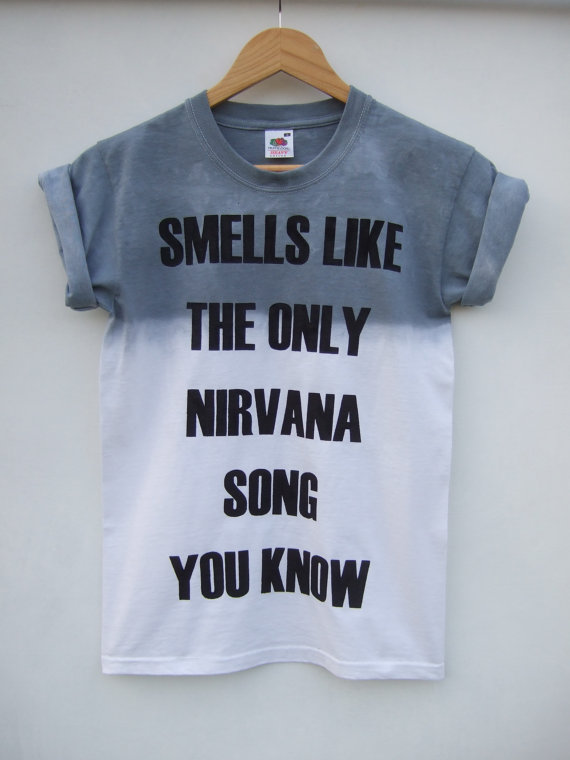 Smells like the only nirvana song you know grey ombre shirt