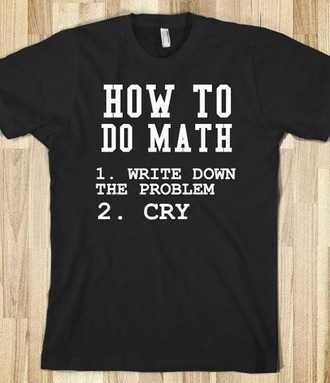 shirt black quote on it math skreened t-shirt