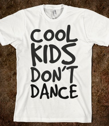 cool kids don't dance - SHOP - Skreened T-shirts, Organic Shirts, Hoodies, Kids Tees, Baby One-Pieces and Tote Bags Custom T-Shirts, Organic Shirts, Hoodies, Novelty Gifts, Kids Apparel, Baby One-Pieces | Skreened - Ethical Custom Apparel