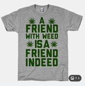 shirt,weed,friend,funny,cool,nice,t-shirt,sick,baggy t shirt,quote on it,friends,funny t-shirt