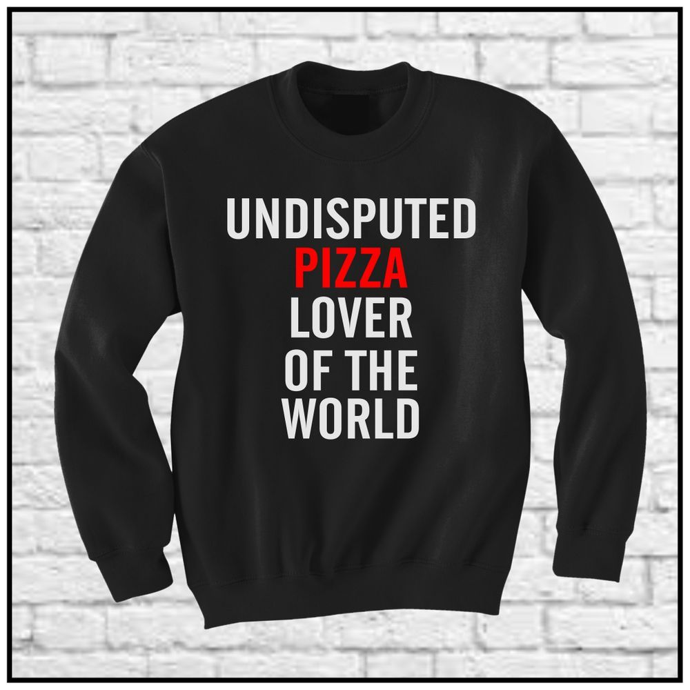 Undisputed pizza lover of the world (sweatshirt)