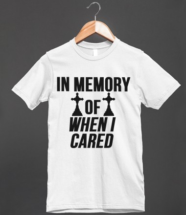 65e3f9bf8 IN MEMORY OF WHEN I CARED - LolTshirts - Skreened T-shirts, Organic Shirts,  Hoodies, Kids Tees, ...