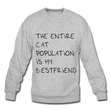 The entire cat population is my bestfriend Sweatshirt | Spreadshirt | ID: 10808956