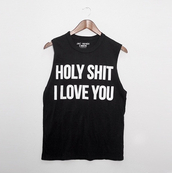 t-shirt,top,black,white,tank top,quote on it,statement tees,shirt,tumblr shirt,funny shirt,holy shit,tumblr,cute,valentines day,love quotes