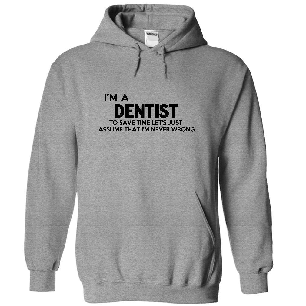 I'm A Dentist, I'm Never Wrong T-Shirt & Hoodie