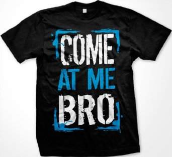 Amazon.com: Come At Me Bro Mens T-shirt, Big and Bold Funny Statements Tee Shirt: Clothing