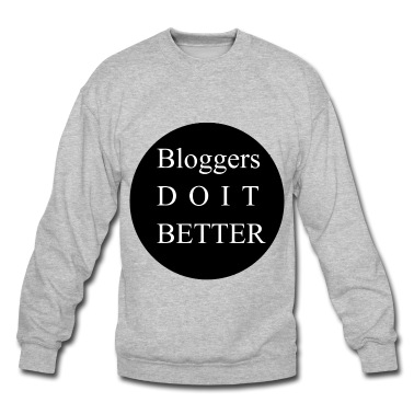 Bloggers do it better Sweatshirt | Spreadshirt | ID: 13556506