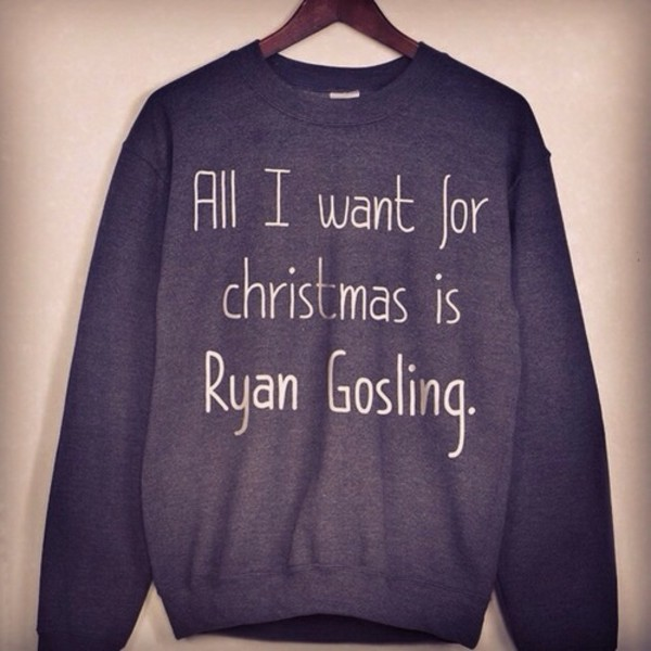 sweater christmas sweatshirt sweatshirt ryan gosling blue beautiful white ryan gosling charcoal