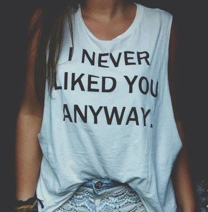 I never liked you anyway tank top white sleeveless