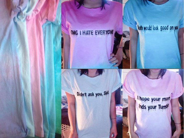 shirt i hope your mom minds your tumblr bitch would look good on you t-shirt tumblr i hate everyone didn't ask you tumblr shirt melting pastel pastel goth