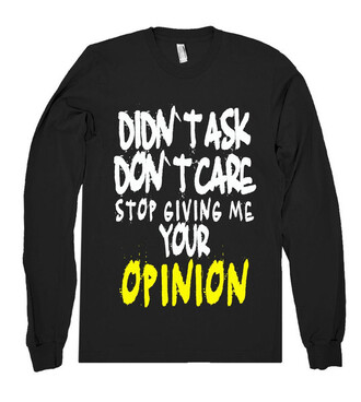 t-shirt quote on it tumblr don't ask dont care stop giving me your opinion shirtoopia black black sweater instagram