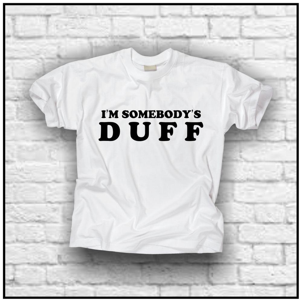 Duff (i'm somebody's duff) t