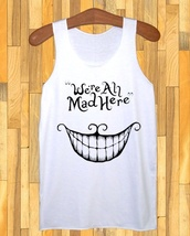 tank top,white,top,quote on it,cats,alice in wonderland