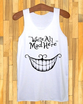 tank top white top quote on it cats alice in wonderland