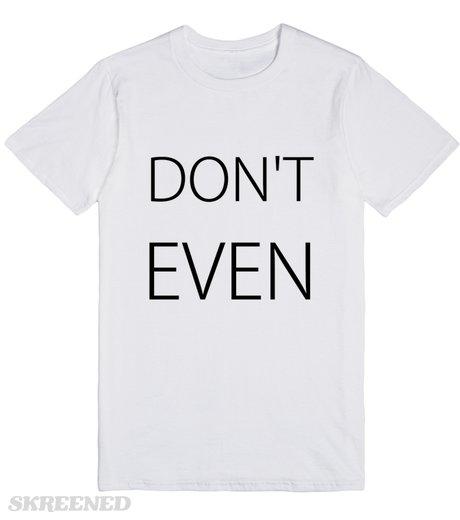 DON'T EVEN | T-Shirt | SKREENED