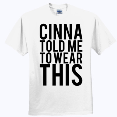 Cinna told me to wear this t shirt quote