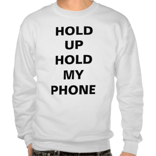 HOLD UP HOLD MY PHONE - WORST BEHAVIOR PULLOVER SWEATSHIRT from Zazzle.com