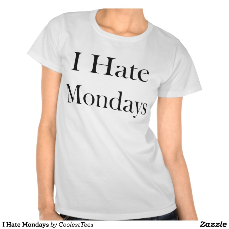 I Hate Mondays Shirts from Zazzle.com