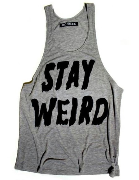 tee t-shirt stay weird weird black grey clothe nerd stay
