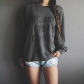 sweater,style,fashion,coffee,quote on it,comfy,grey sweater,tumblr shirt