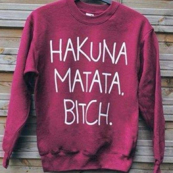 bordeaux white shirt text print hakuna matata bitch sweatshirt long sleeve red sweater swag