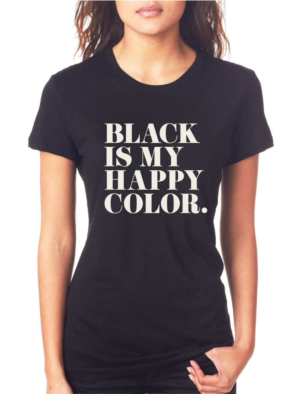 T shirt black is my happy color - Black Is My Happy Color Women S Black Tee Shirt