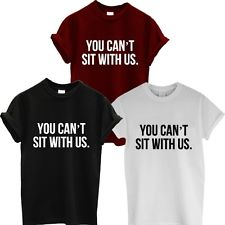 YOU CAN'T SIT WITH US T SHIRT MEAN GIRLS TUMBLR DOPE SWAG LADIES MENS WOMEN TOP | eBay