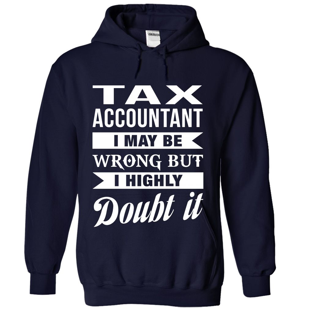 Tax Accountant I May Be Wrong But I Highly Doubt It T Shirt & Hoodie