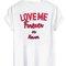 Love me forever shirt back