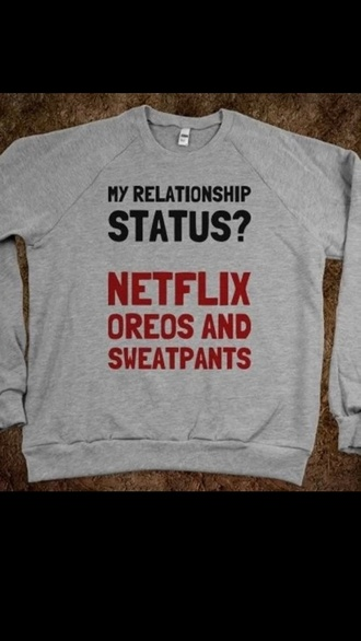 my relationship status netflix oreos and sweatpants sweatshirt