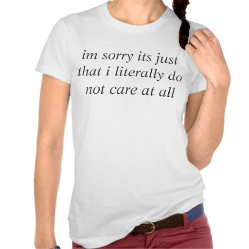 im sorry its just that i literally do not care tshirts | Zazzle.co.uk