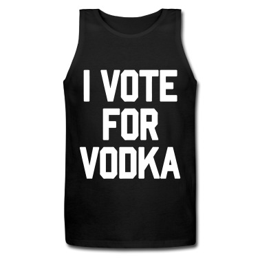 I Vote For Vodka - stayflyclothing.com Tank Top | Spreadshirt | ID: 11012472