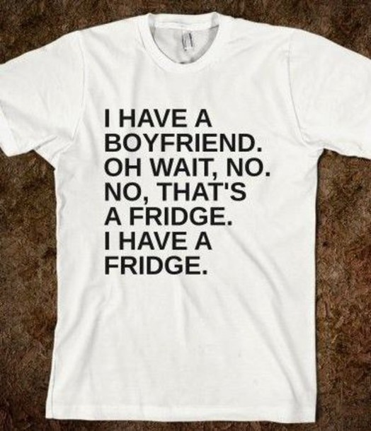 shirt boyfriend fridgr food white t-shirt funny