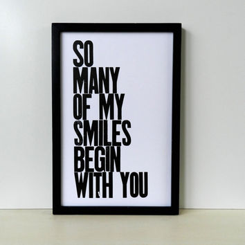 Black and White Typography Letterpress Poster, So Many of My Smiles Begin with You 11x17 Print on Wanelo