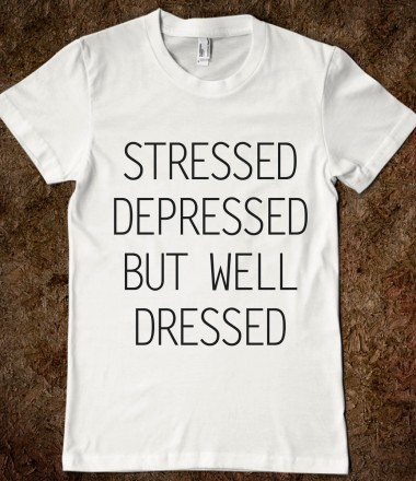 Stressed Depressed But Well Dressed (White) - Your Life On A Shirt - Skreened T-shirts, Organic Shirts, Hoodies, Kids Tees, Baby One-Pieces and Tote Bags Custom T-Shirts, Organic Shirts, Hoodies, Novelty Gifts, Kids Apparel, Baby One-Pieces | Skreened - Ethical Custom Apparel