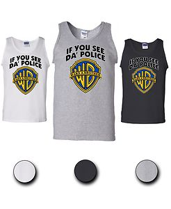 New if you see da' police warn a brother tank top wb funny music hip hop tee