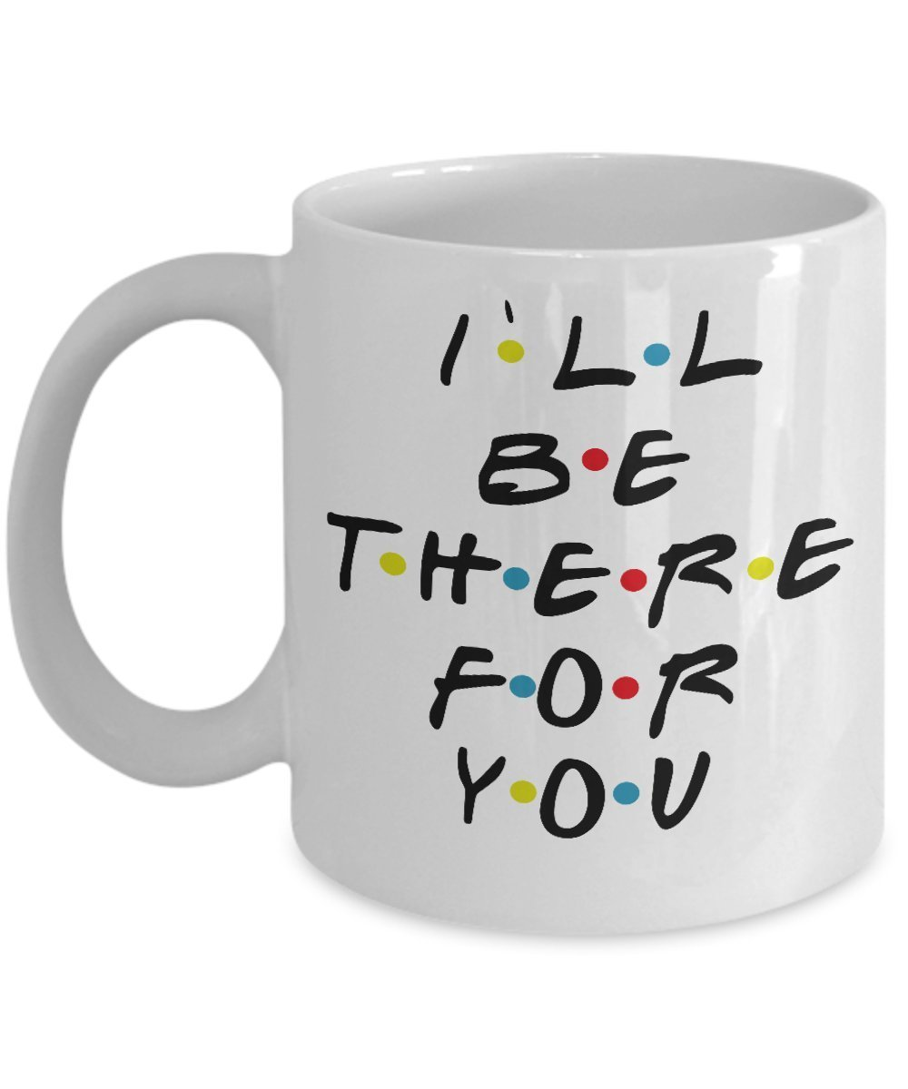 Amazon.com: I'll Be There For You - By: Trinkets & Novelty - Friends Tv Show Merchandise 11-oz Joey Rachel Chandler Ross Monica Phoebe unagi Friends Coffee Mug Tea Cup Perfect Gift for Friends Fan: Home & Kitchen