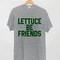 Lettuce be friend awesome tshirt tanktop sweatshirt hoodie unisex