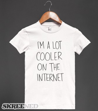 I'm A Lot Cooler On The Internet | Fitted T-shirt | Skreened