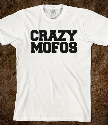 CRAZY MOFOS - Superhuman - Skreened T-shirts, Organic Shirts, Hoodies, Kids Tees, Baby One-Pieces and Tote Bags Custom T-Shirts, Organic Shirts, Hoodies, Novelty Gifts, Kids Apparel, Baby One-Pieces | Skreened - Ethical Custom Apparel