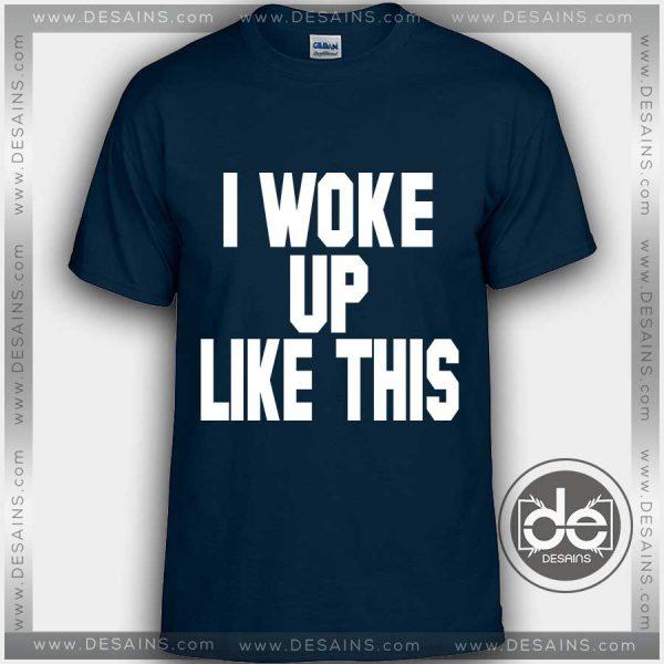Buy Custom Tshirt I Woke Up Like This Tshirt Funny